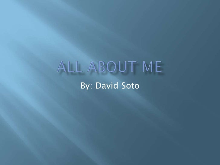 All About Me By: David Soto