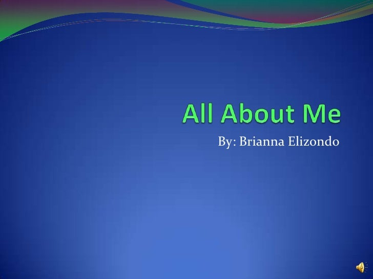 All About Me By: Brianna Elizondo