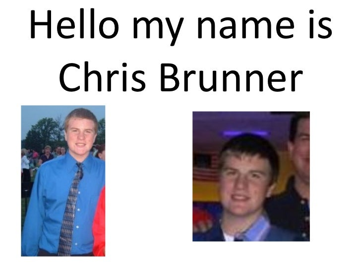 Hello my name is Chris Brunner