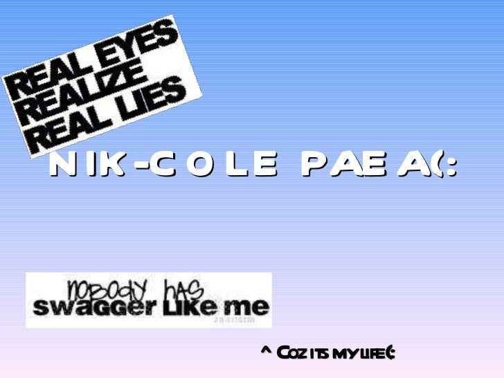 NIK-COLE PAEA(: ^Coz its my life(: