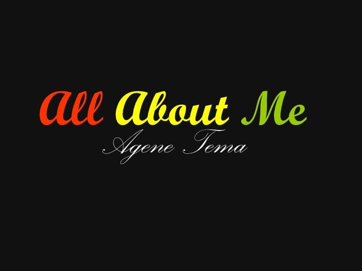 All   About   Me Agene Tema