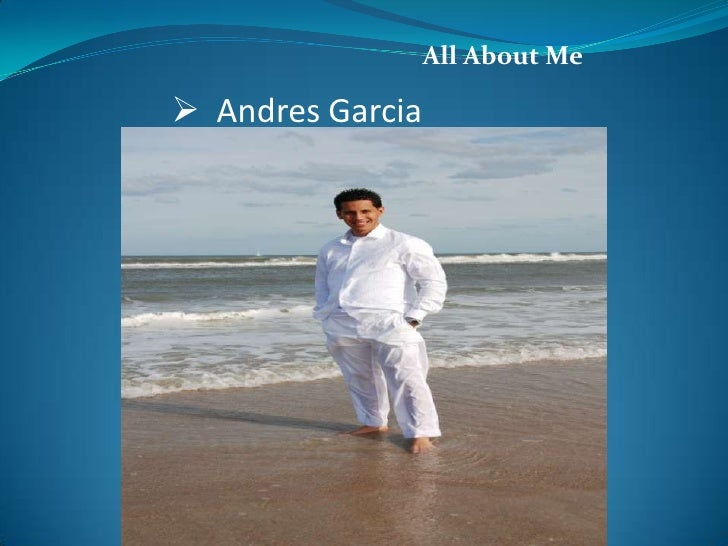 All About Me Andres Garcia