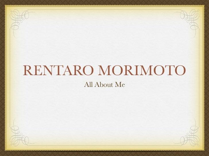 RENTARO MORIMOTO      All About Me