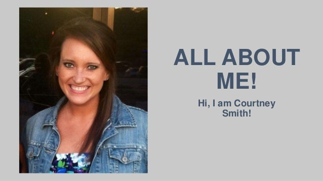 Hi, I am Courtney Smith! ALL ABOUT ME!