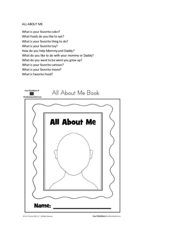 ALL ABOUT ME What is your favorite color? What foods do you like to eat? What is your favorite thing to do? What is your f...