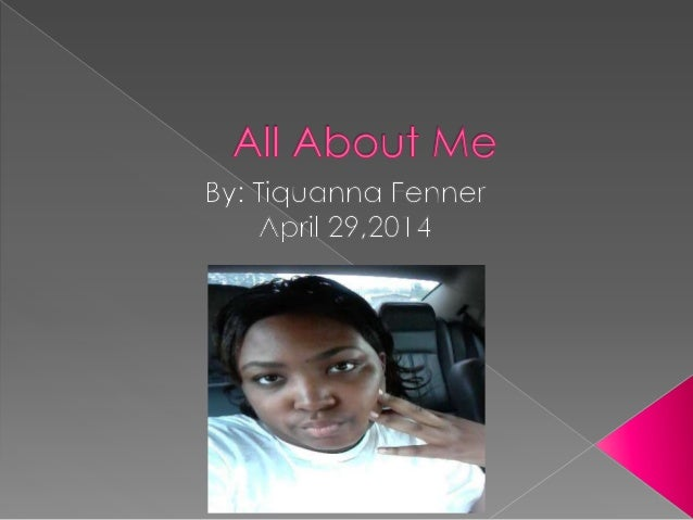""" My name is Tiquanna Jane'e Fenner but my friends and family call me """"Pinky"""" and I was born on January 22,1991. My mother..."""