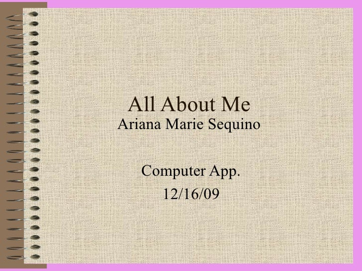 All About Me Ariana Marie Sequino  Computer App. 12/16/09