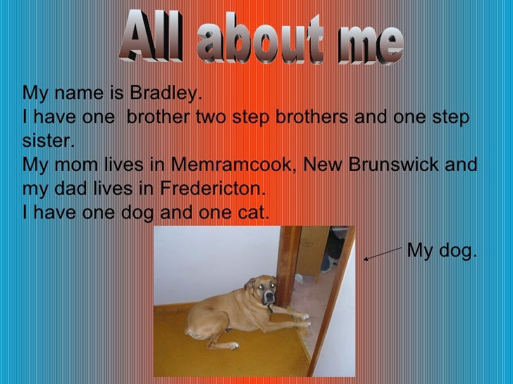 All about me My name is Bradley. I have one  brother two step brothers and one step sister. My mom lives in Memramcook, Ne...