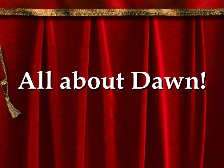All about Dawn!