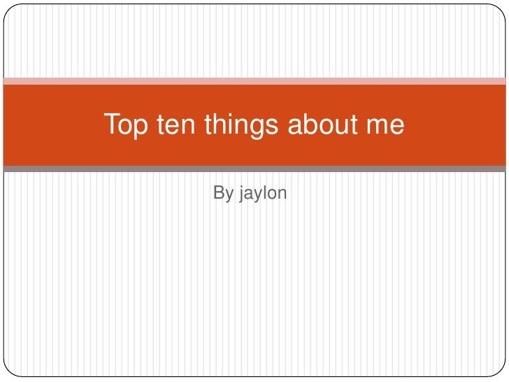 By jaylon<br />Top ten things about me<br />