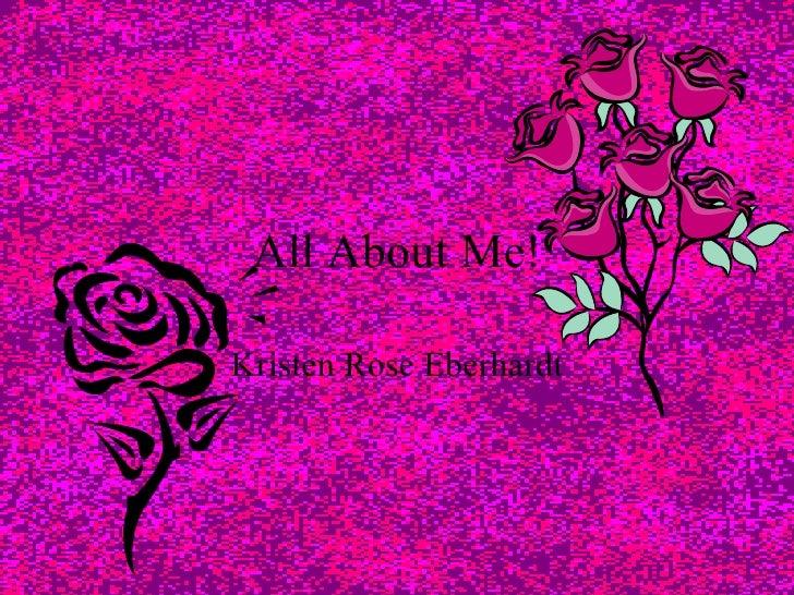 All About Me! Kristen Rose Eberhardt
