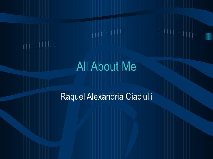All About Me Raquel Alexandria Ciaciulli