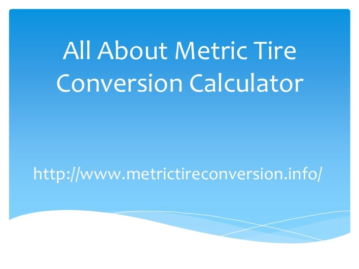 All About Metric Tire  Conversion Calculatorhttp://www.metrictireconversion.info/