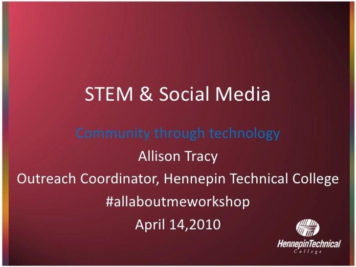 STEM & Social Media         Community through technology                  Allison Tracy Outreach Coordinator, Hennepin Tec...