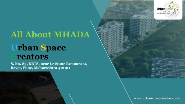 Urban Space Creators All About MHADA www.urbanspacecreators.com S. No. 83, BRTS, near Le Stone Restaurant, Ravet, Pune, Ma...