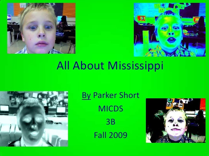 All About Mississippi<br />By Parker Short<br />MICDS<br />3B <br />Fall 2009<br />