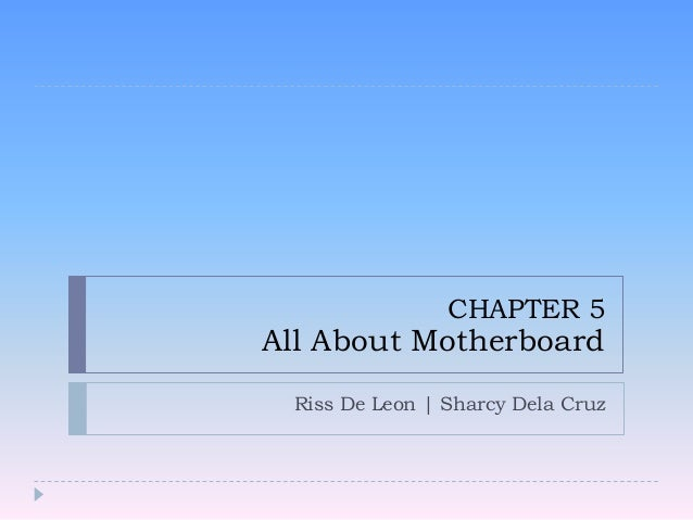 CHAPTER 5  All About Motherboard  Riss De Leon | Sharcy Dela Cruz