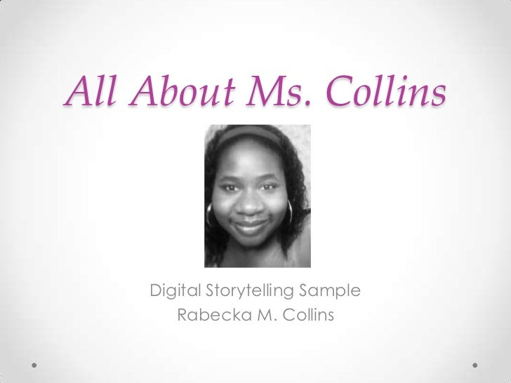 All About Ms. Collins    Digital Storytelling Sample       Rabecka M. Collins