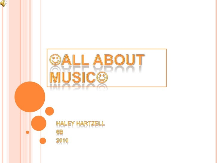 All about Music<br />Haley Hartzell<br />6b<br />2010<br />
