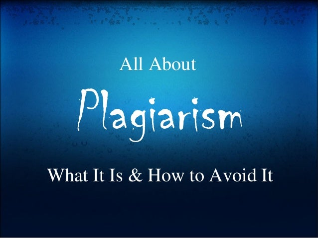 All AboutPlagiarismWhat It Is & How to Avoid It