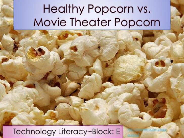 Healthy Popcorn vs. Movie Theater Popcorn<br />Technology Literacy~Block: E<br />http://makemeasaint.blogspot.com/<br />