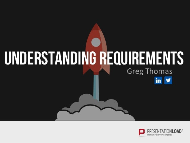 UNDERSTANDING REQUIREMENTSGreg Thomas
