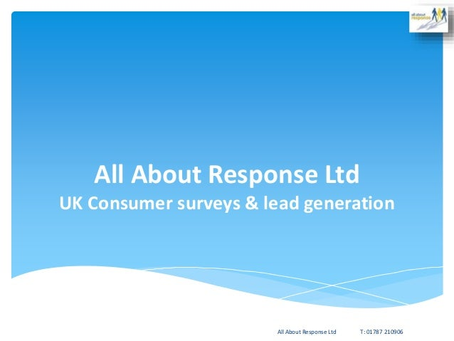 All About Response Ltd UK Consumer surveys & lead generation All About Response Ltd T: 01787 210906