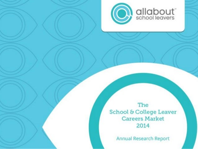 The School & College Leaver Careers Market 2014 Annual Research Report Our Sample