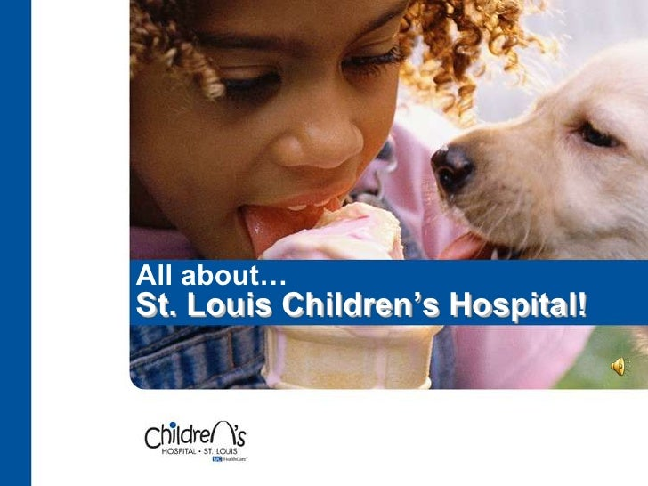 All about…<br />St. Louis Children's Hospital!<br />