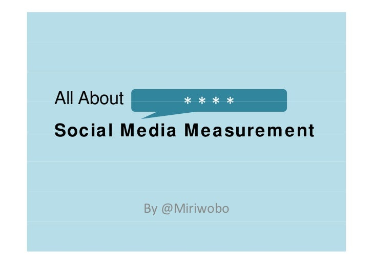 All About        * * * *                 ****Social Media Measurement            By @Miriwobo
