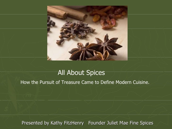 Presented by Kathy FitzHenry  Founder Juliet Mae Fine Spices  All About Spices The History and Science Behind Our Sense of...