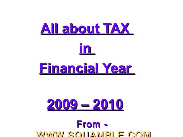 All about TAXAll about TAX inin Financial YearFinancial Year 2009 – 20102009 – 2010   FromFrom --