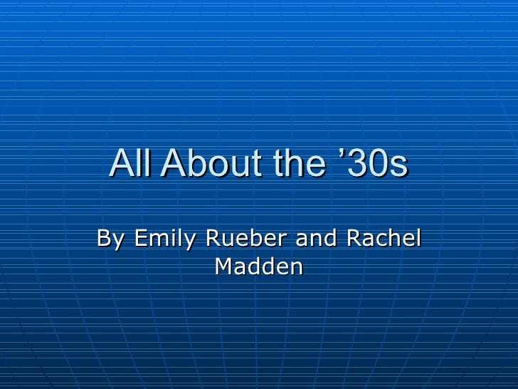 All About the '30s By Emily Rueber and Rachel Madden