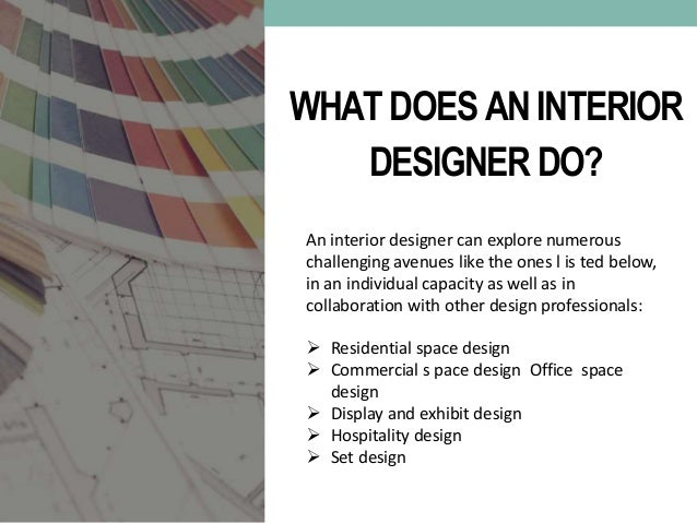 ... commercial and institutional space; 4. WHAT DOES AN INTERIOR DESIGNER  ...