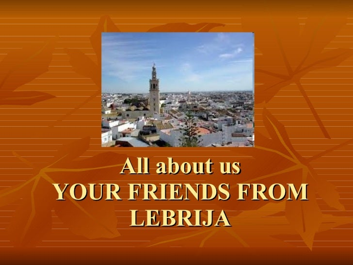 All about us YOUR FRIENDS FROM LEBRIJA