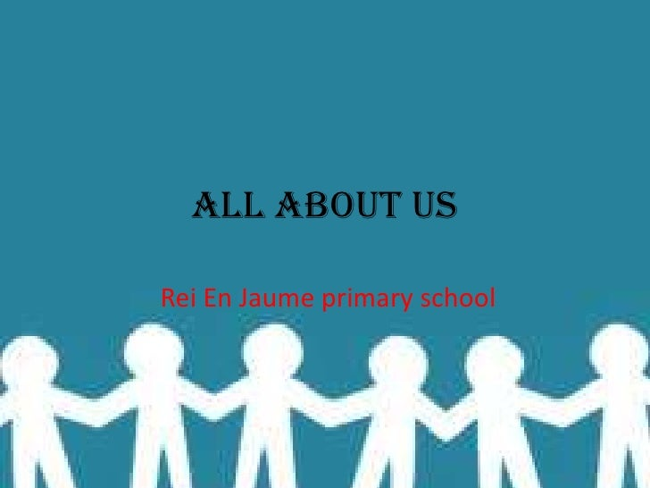 All about us<br />Rei En Jaume primary school<br />