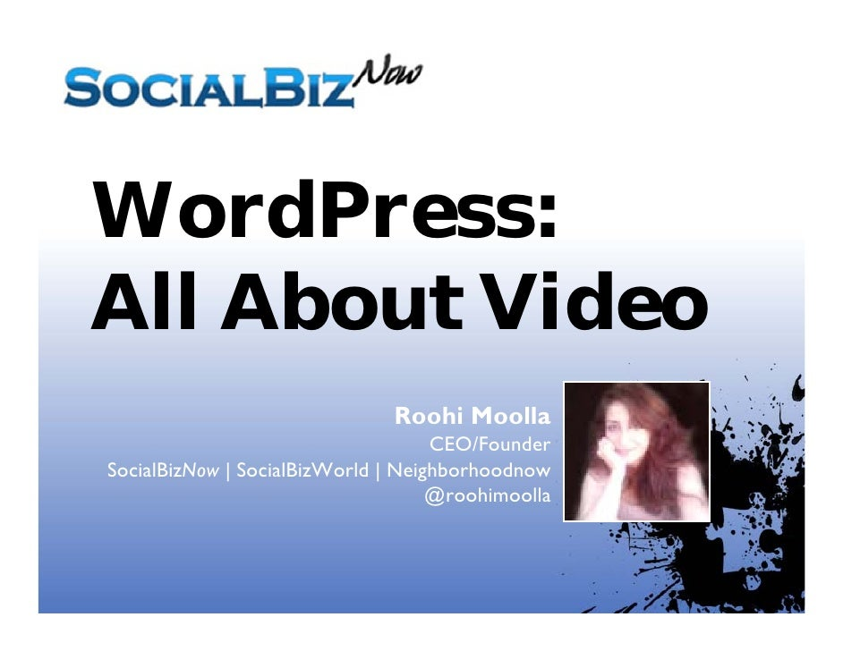 WordPress: All About Video                                Roohi Moolla                                     CEO/Founder Soc...