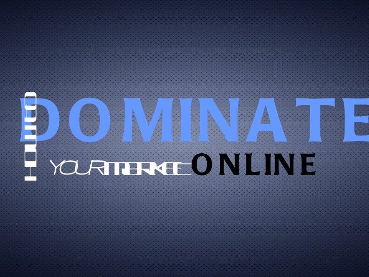 DOMINATE   HOW TO YOUR  MARKET  ONLINE