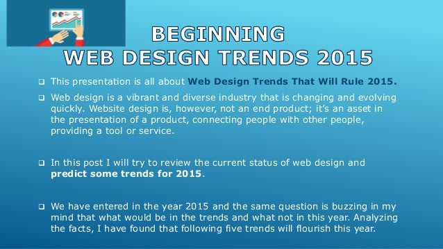  This presentation is all about Web Design Trends That Will Rule 2015.  Web design is a vibrant and diverse industry tha...