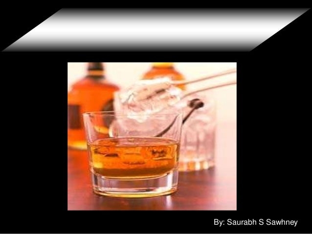 All about WHISKY By: Saurabh S Sawhney By: Saurabh S Sawhney