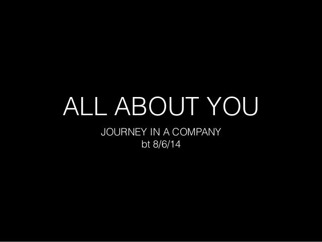 ALL ABOUT YOU JOURNEY IN A COMPANY bt 8/6/14