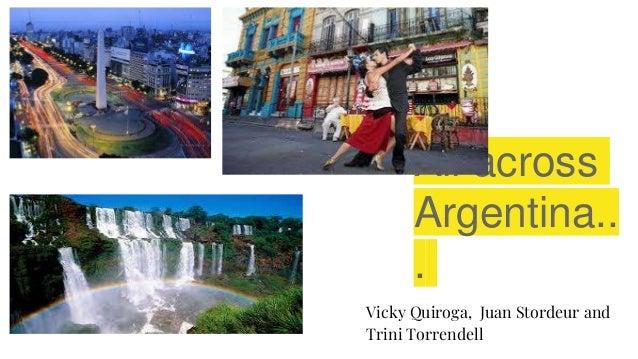 All across Argentina.. . Vicky Quiroga, Juan Stordeur and Trini Torrendell