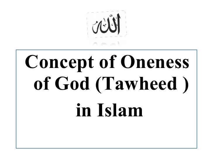 <ul><li>Concept of Oneness of God (Tawheed ) </li></ul><ul><li>in Islam </li></ul>