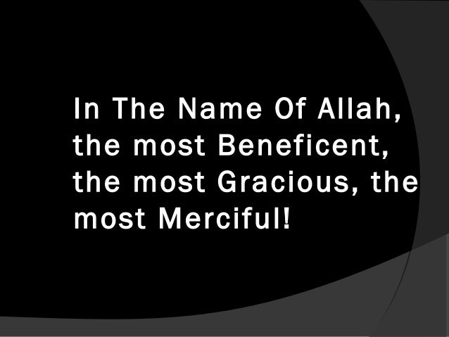 In The Name Of Allah,the most Beneficent,the most Gracious, themost Merciful!