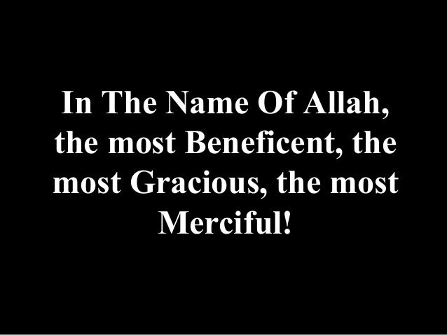 In The Name Of Allah,the most Beneficent, themost Gracious, the most       Merciful!