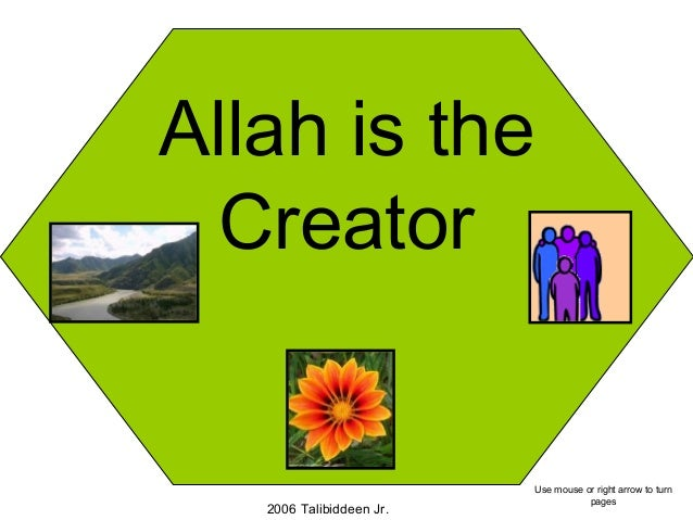 Allah is the Creator 2006 Talibiddeen Jr. Use mouse or right arrow to turn pages