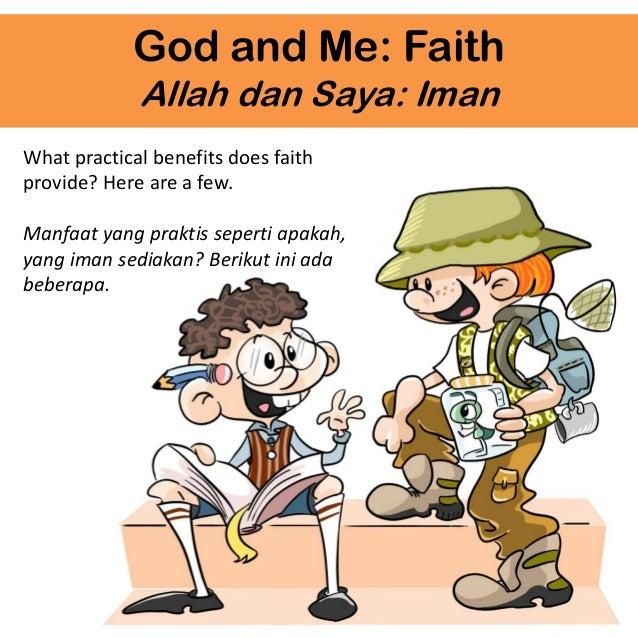 God and Me: Faith Allah dan Saya: Iman What practical benefits does faith provide? Here are a few. Manfaat yang praktis se...