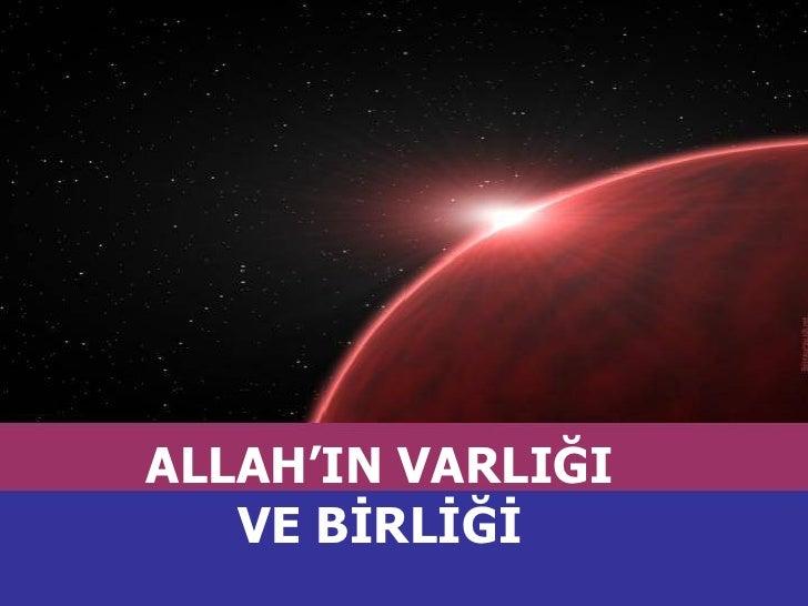 ALLAH'IN VARLIĞI VE BİRLİĞİ