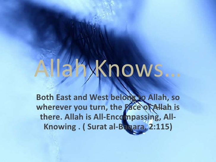 Allah Knows…<br />Both East and West belong to Allah, so wherever you turn, the Face of Allah is there. Allah is All-Encom...