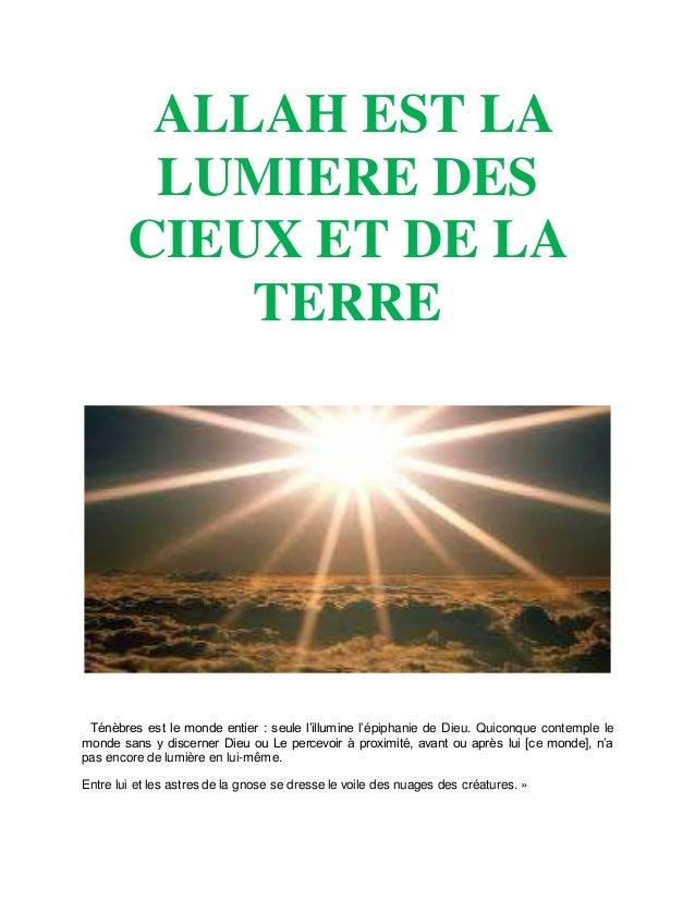 ALLAH EST LA LUMIERE DES CIEUX ET DE LA TERRE Ténèbres est le monde entier : seule l'illumine l'épiphanie de Dieu. Quiconq...